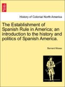 The Establishment of Spanish Rule in America; an introduction to