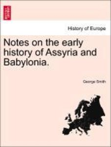 Notes on the early history of Assyria and Babylonia.