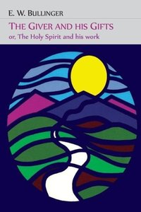 The Giver and His Gifts; Or, The Holy Spirit and His Work