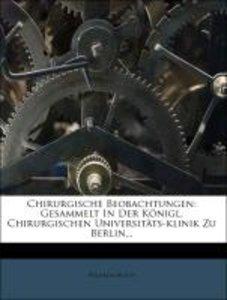 Chirurgische Beobachtungen: gesammelt in der Königlich. chirurgi
