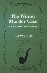 The Winter Murder Case (a Philo Vance Detective Story)