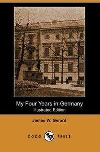 My Four Years in Germany (Illustrated Edition) (Dodo Press)