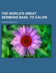 The World's Great Sermons Basil to Calvin Volume 01