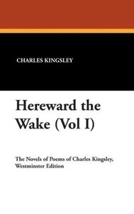 Hereward the Wake (Vol I)