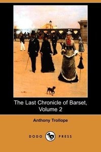 The Last Chronicle of Barset, Volume 2 (Dodo Press)
