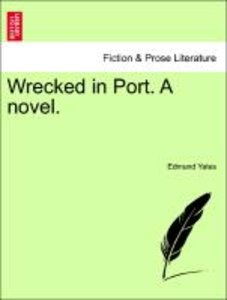 Wrecked in Port. A novel.VOL.III