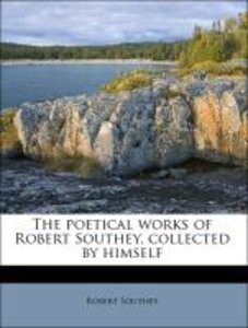 The poetical works of Robert Southey, collected by himself