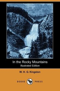 In the Rocky Mountains (Illustrated Edition) (Dodo Press)