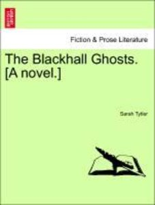 The Blackhall Ghosts. [A novel.] Vol. I