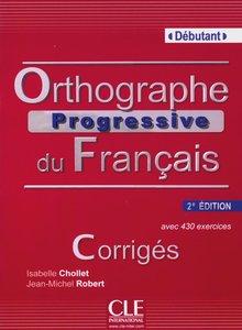 Orthographe progressive - Niveau débutant. Corrigés