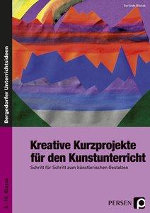 Kreative Kurzprojekte für den Kunstunterricht
