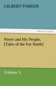 Pierre and His People, [Tales of the Far North], Volume 5.