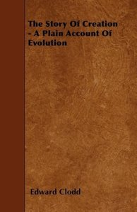 The Story Of Creation - A Plain Account Of Evolution