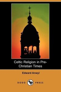 Celtic Religion in Pre-Christian Times (Dodo Press)