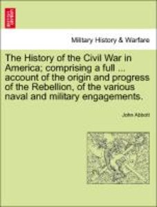 The History of the Civil War in America; comprising a full ... a