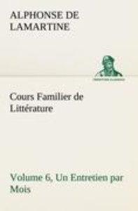 Cours Familier de Littérature (Volume 6) Un Entretien par Mois