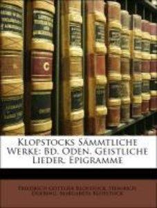 Klopstocks Sämmtliche Werke: Bd. Oden. Geistliche Lieder. Epig