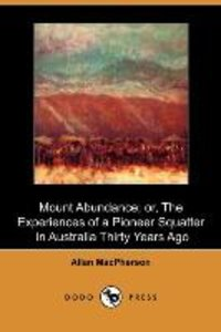 Mount Abundance; Or, the Experiences of a Pioneer Squatter in Au