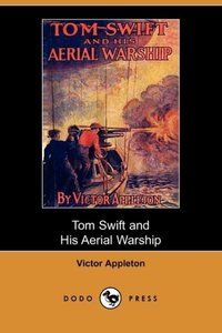 Tom Swift and His Aerial Warship, Or, the Naval Terror of the Se