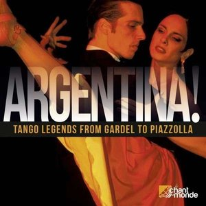 ARGENTINA! Tango Legends from Gardel to Piazzolla