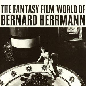 The Fantasy Film World Of Bernard Herrmann