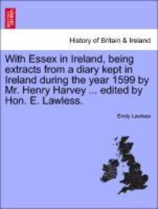 With Essex in Ireland, being extracts from a diary kept in Irela