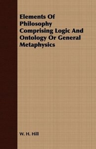 Elements Of Philosophy Comprising Logic And Ontology Or General