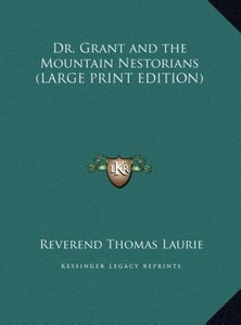 Dr. Grant and the Mountain Nestorians (LARGE PRINT EDITION)