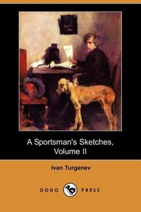 A Sportsman's Sketches, Volume II (Dodo Press)