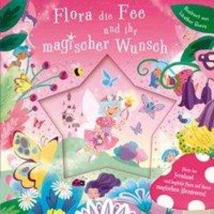 Flora die Fee und ihr magischer Wunsch