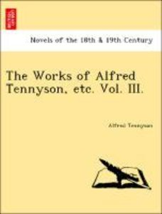 The Works of Alfred Tennyson, etc. Vol. III.