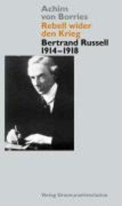 Rebell wider den Krieg - Bertrand Russell 1914-1918