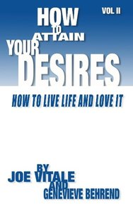 How to Attain Your Desires, Volume 2: How to Live Life and Love