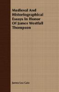 Medieval And Historiographical Essays In Honor Of James Westfall