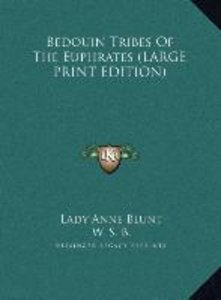 Bedouin Tribes Of The Euphrates (LARGE PRINT EDITION)