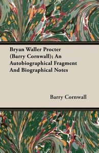 Bryan Waller Procter (Barry Cornwall); An Autobiographical Fragm