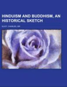 Hinduism and Buddhism, An Historical Sketch Volume 3