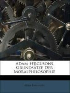Adam Fergusons Grundsätze Der Moralphilosophie