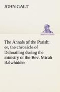 The Annals of the Parish; or, the chronicle of Dalmailing during