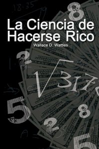 La Ciencia de Hacerse Rico / The Science of Getting Rich