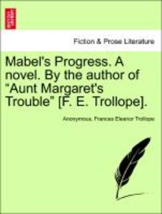 "Mabel's Progress. A novel. By the author of ""Aunt Margaret's Tro"