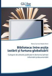 Biblioteca: între arsita izolarii si furtuna globalizarii