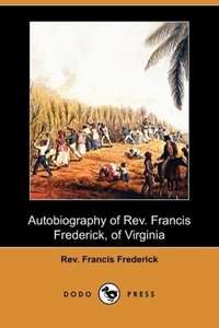 Autobiography of REV. Francis Frederick, of Virginia (Dodo Press