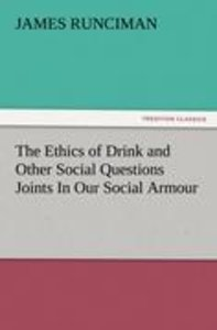 The Ethics of Drink and Other Social Questions Joints In Our Soc