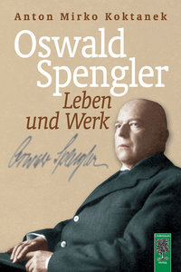 Oswald Spengler. Leben und Werk