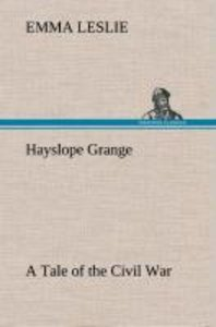 Hayslope Grange A Tale of the Civil War