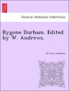 Bygone Durham. Edited by W. Andrews.
