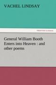 General William Booth Enters into Heaven : and other poems
