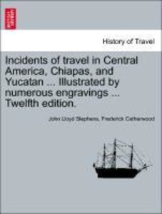 Incidents of travel in Central America, Chiapas, and Yucatan ...