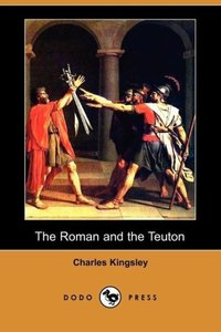 The Roman and the Teuton (Dodo Press)